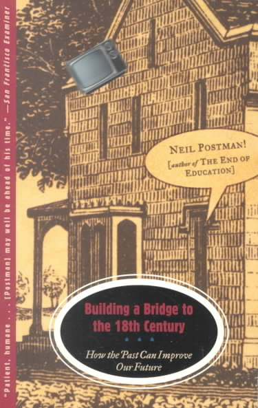 Building a Bridge to the 18th Century By Postman, Neil
